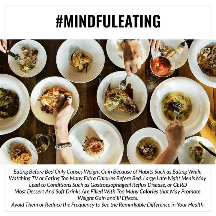 #mindfuleating  eating before bed only causes weight gain because of habits such as eating while watching TV or eating too many extra calories before bed. Large late night meals may lead to conditions such as gastroesophageal reflux disease, or GERD #eating #calories #nightmeal