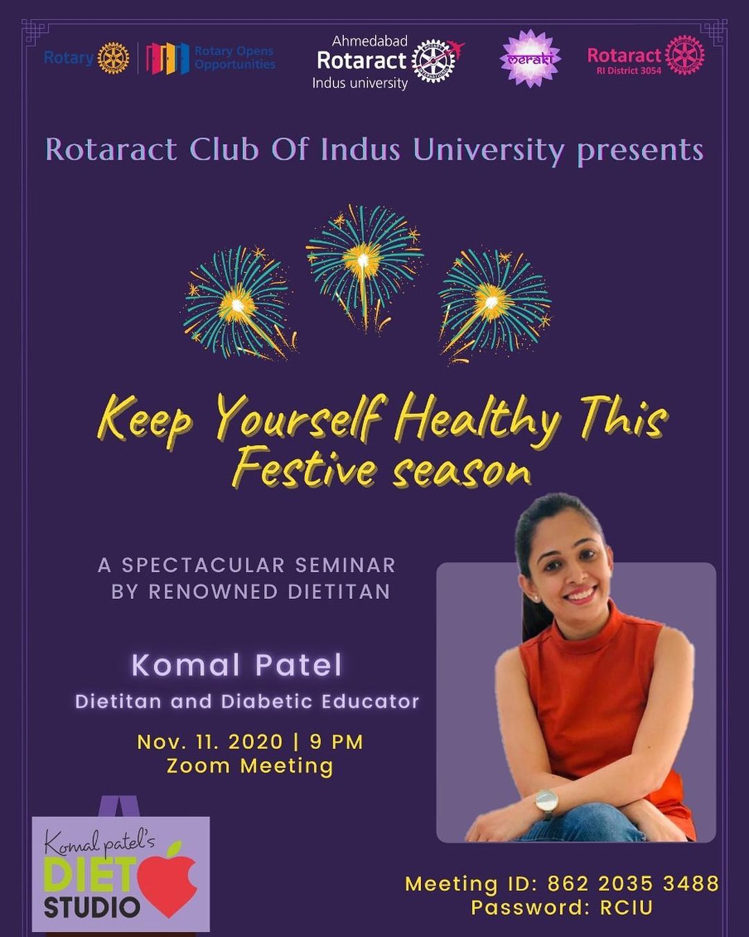"""""""Keep yourself healthy this festive season! """" an interactive session with dietitan and influencer Komal Patel.  Get to know how to keep yourself fit and not gaining those extra kilos while eating those kaju katris and rasgullas.   Here we are - Join us for one of the most Healthiest event this Diwali. The details of the event are given below.  Date -: 11 November 2020 (Wednesday) Time -: 9 PM zoom link-:  https://us05web.zoom.us/j/86220353488?pwd=eFliVGEzaHp1U3JST3ovWG9seUhIZz09  Meeting ID: 862 2035 3488 Passcode: RCIU Come join us to witness some amazing health tips!!"""