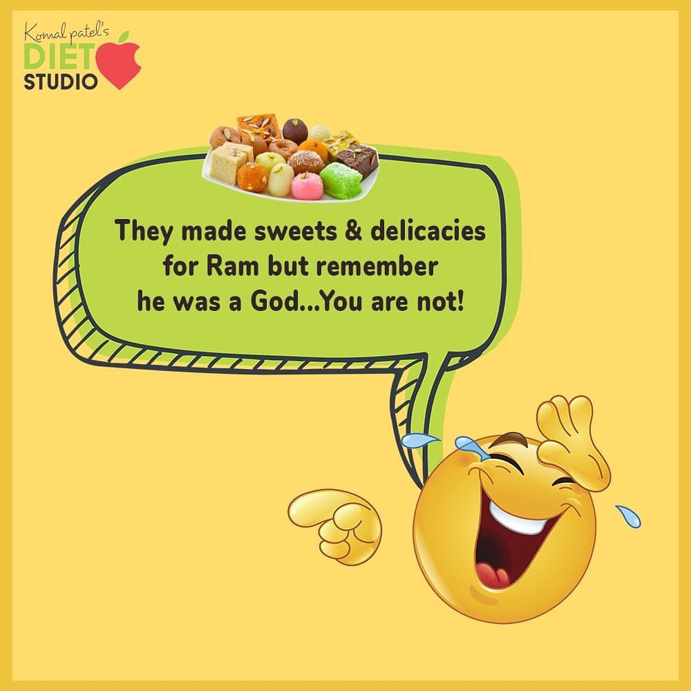 They made the sweets & delicacies for the almighty Gods Ram.  But remember that He is a God but you are not. So the binge eating is more likely to make you gain weight.  #KomalpPatel #Diet #GoodFood #EatHealthy #GoodHealth #DietPlan #DietConsultation